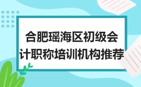 合肥瑶海区初级会计职称培训机构推荐